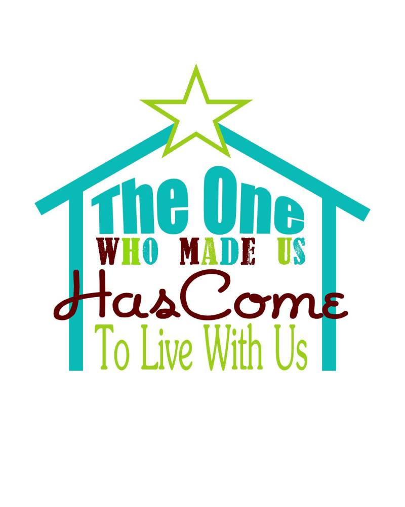 printable Christmas image - the one who made us has come to live with us!