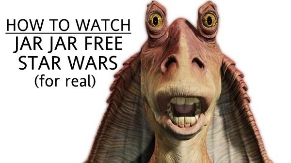 how to watch star wars without jar jar