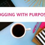 Blogging with Purpose Part 1: How to Start