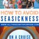 How to Avoid Seasickness on a Cruise: What to Take that Actually Works All Things with Purpose Sarah Lemp
